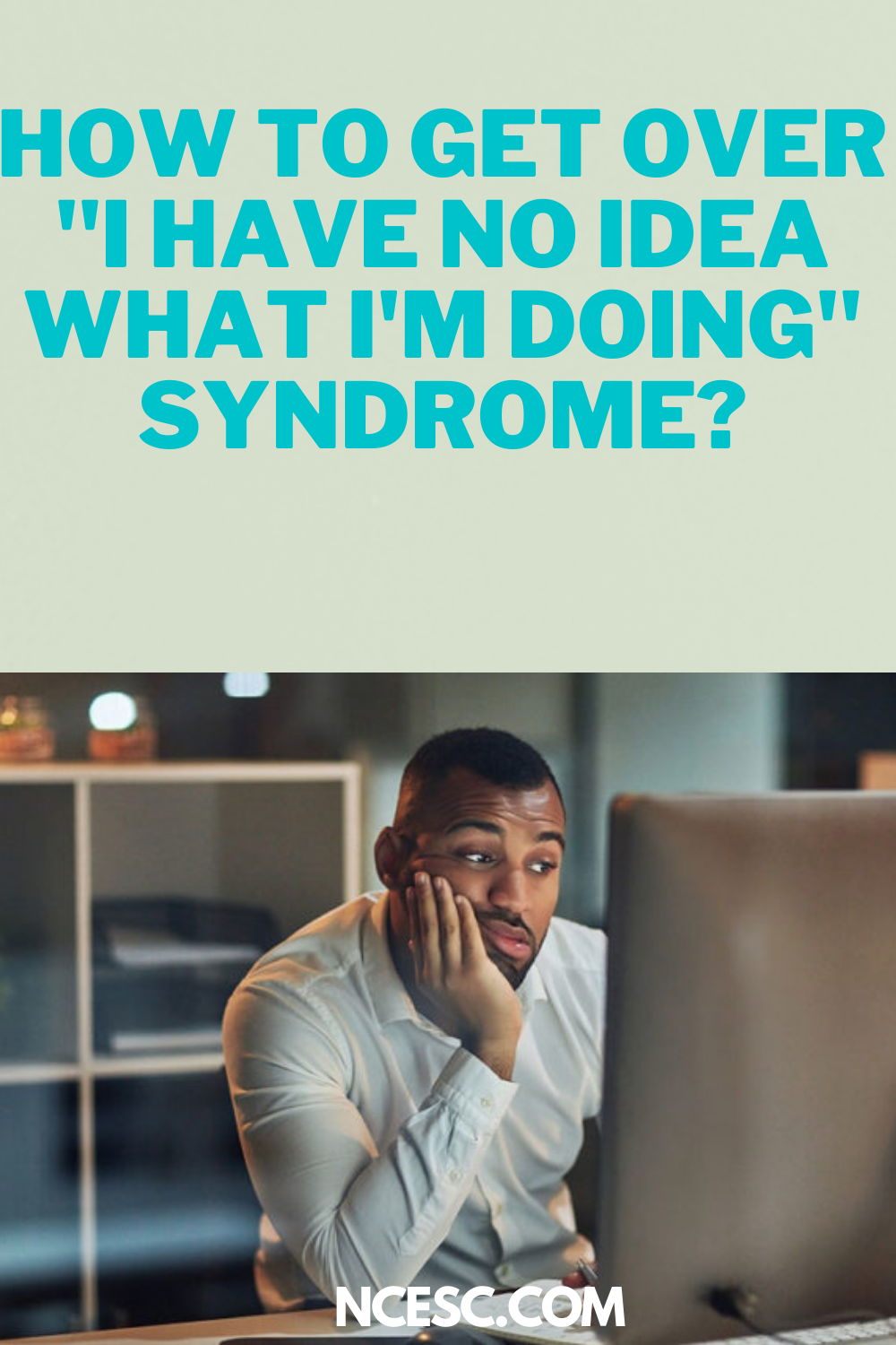 how to get over i have no idea what im doing syndrome